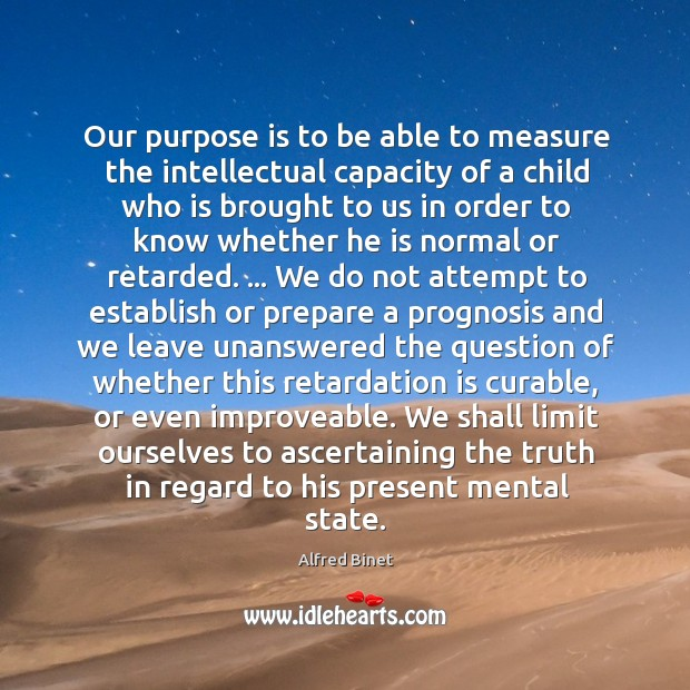 Our purpose is to be able to measure the intellectual capacity of Alfred Binet Picture Quote