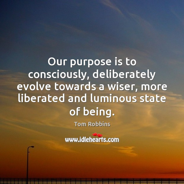 Image, Our purpose is to consciously, deliberately evolve towards a wiser, more liberated