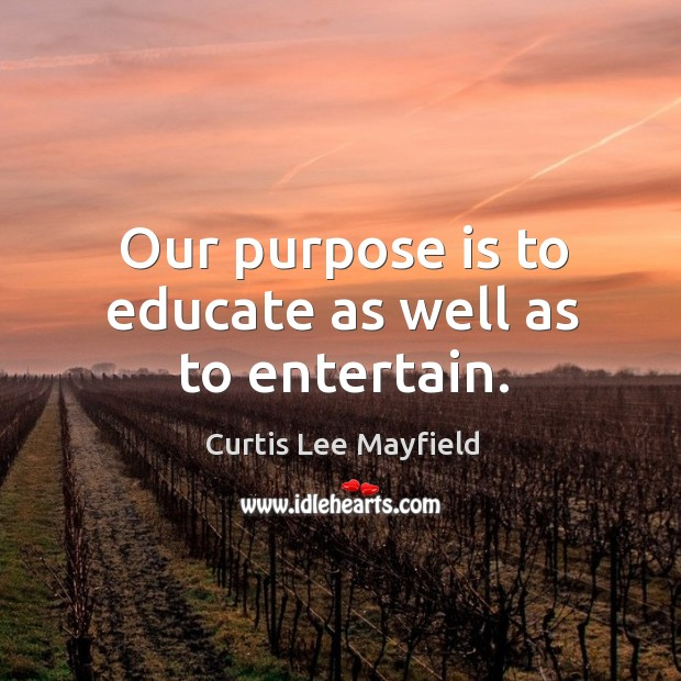 Our purpose is to educate as well as to entertain. Image