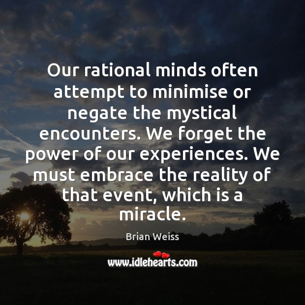 Our rational minds often attempt to minimise or negate the mystical encounters. Brian Weiss Picture Quote