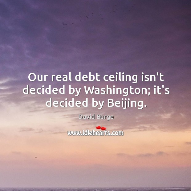 Our real debt ceiling isn't decided by Washington; it's decided by Beijing. Image