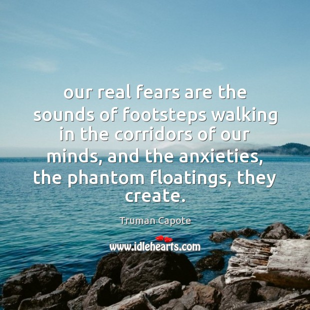 Our real fears are the sounds of footsteps walking in the corridors Truman Capote Picture Quote