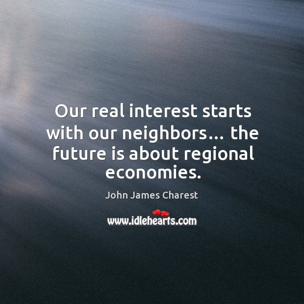 Image, Our real interest starts with our neighbors… the future is about regional economies.
