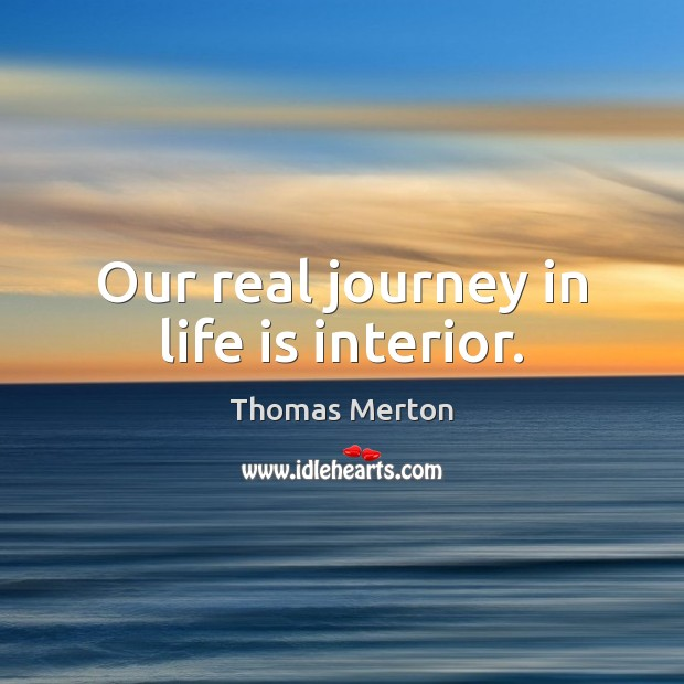 Image, Our real journey in life is interior.