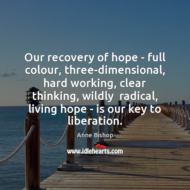 Image, Our recovery of hope – full colour, three-dimensional, hard working, clear thinking,