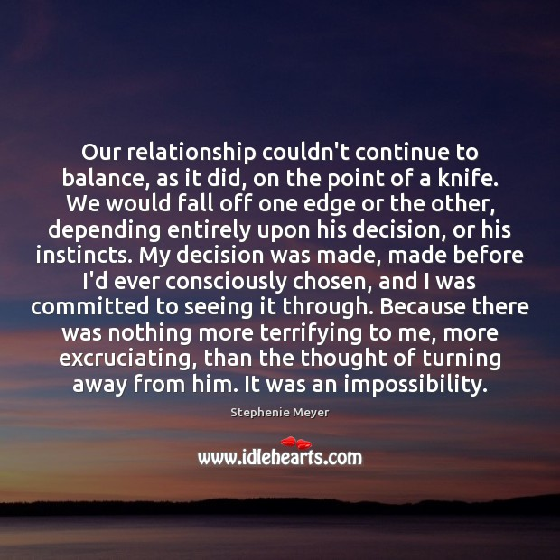 Image, Our relationship couldn't continue to balance, as it did, on the point