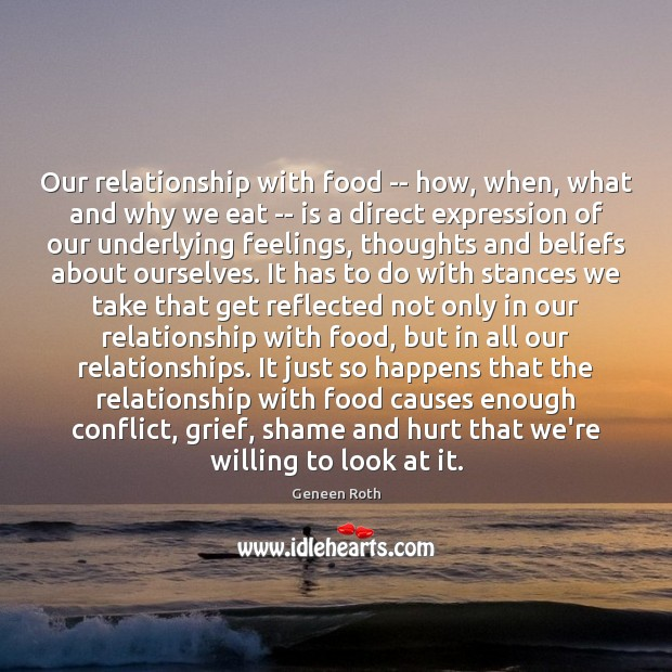 Our relationship with food — how, when, what and why we eat Geneen Roth Picture Quote