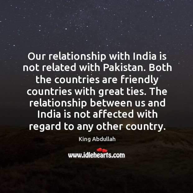Our relationship with india is not related with pakistan. Image