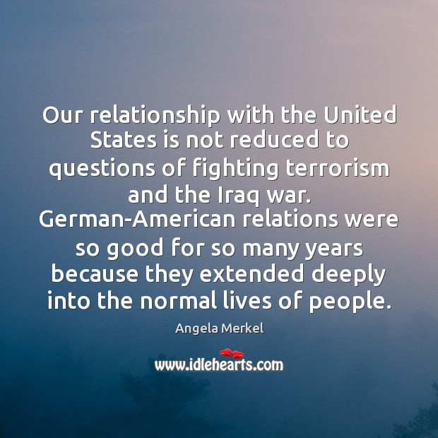 Our relationship with the United States is not reduced to questions of Angela Merkel Picture Quote