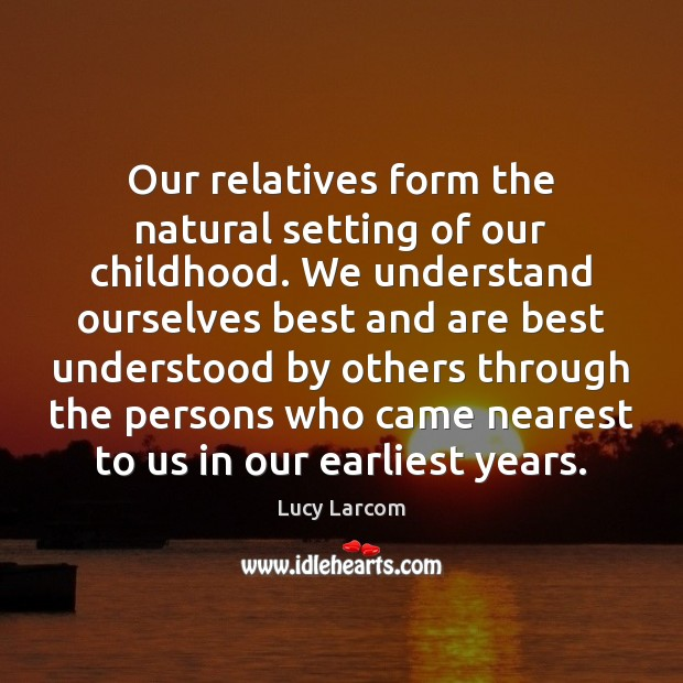 Our relatives form the natural setting of our childhood. We understand ourselves Image