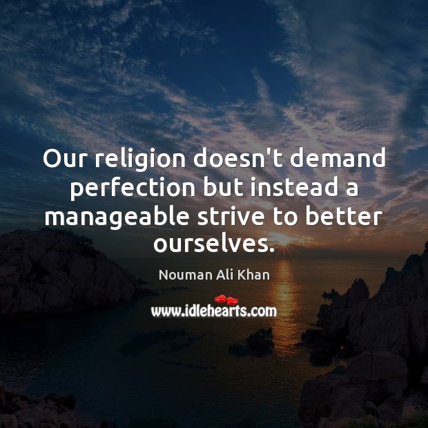 Image, Our religion doesn't demand perfection but instead a manageable strive to better