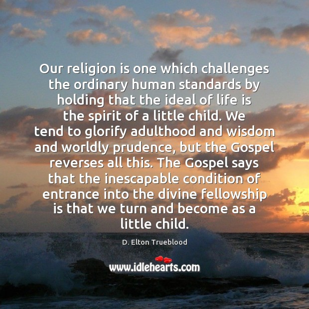 Our religion is one which challenges the ordinary human standards by holding Image
