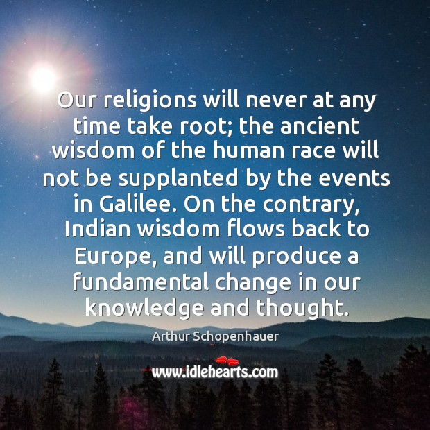 Our religions will never at any time take root; the ancient wisdom Image