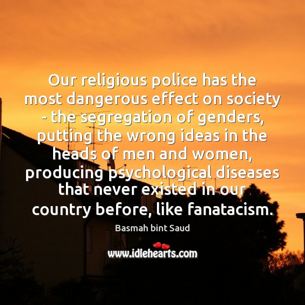 Our religious police has the most dangerous effect on society – the Society Quotes Image