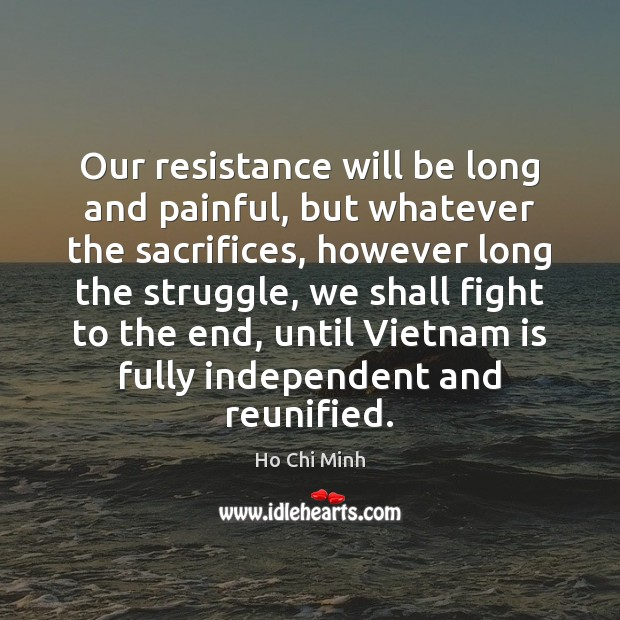 Image, Our resistance will be long and painful, but whatever the sacrifices, however