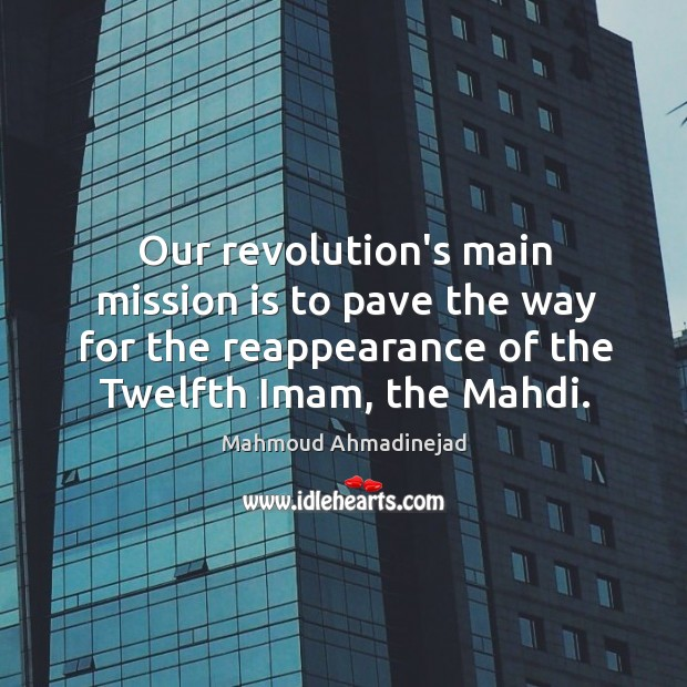 Our revolution's main mission is to pave the way for the reappearance Image