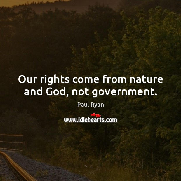 Image, Our rights come from nature and God, not government.
