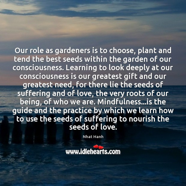 Our role as gardeners is to choose, plant and tend the best Nhat Hanh Picture Quote