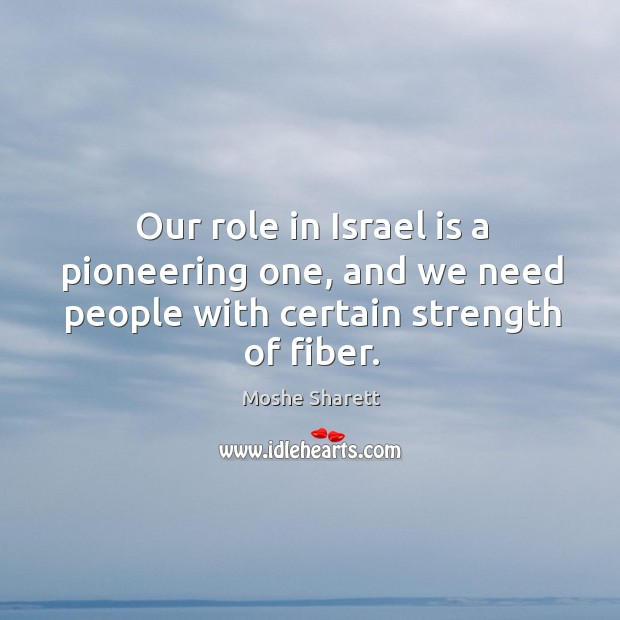 Our role in israel is a pioneering one, and we need people with certain strength of fiber. Image