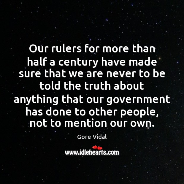 Our rulers for more than half a century have made sure that Gore Vidal Picture Quote