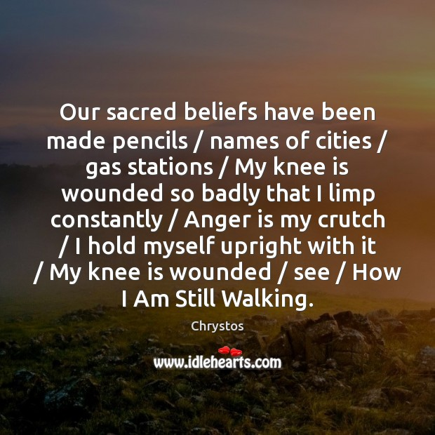 Our sacred beliefs have been made pencils / names of cities / gas stations / Anger Quotes Image