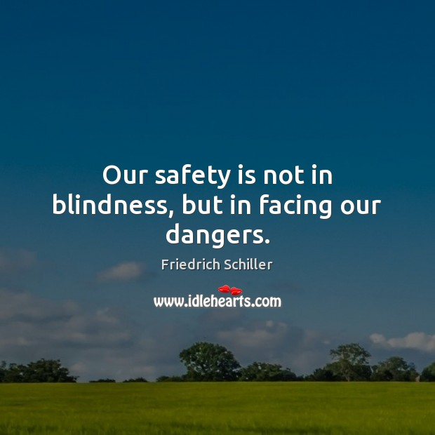 Our safety is not in blindness, but in facing our dangers. Safety Quotes Image