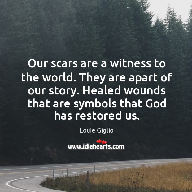 Our scars are a witness to the world. They are apart of Image