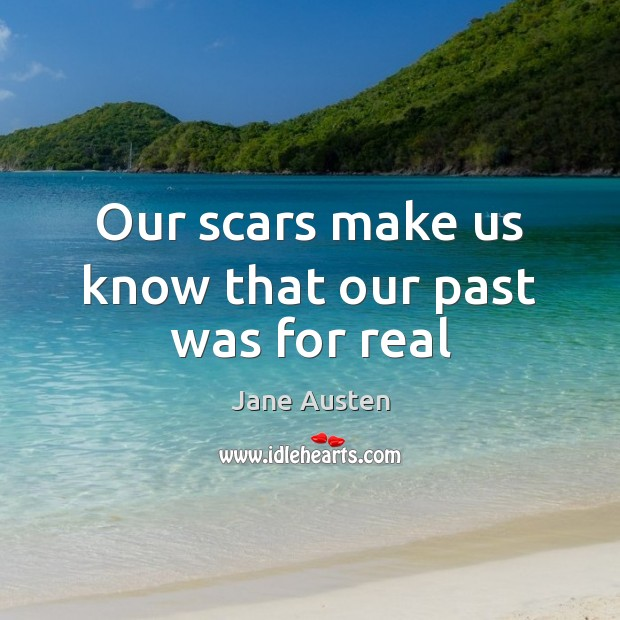 Image, Our scars make us know that our past was for real