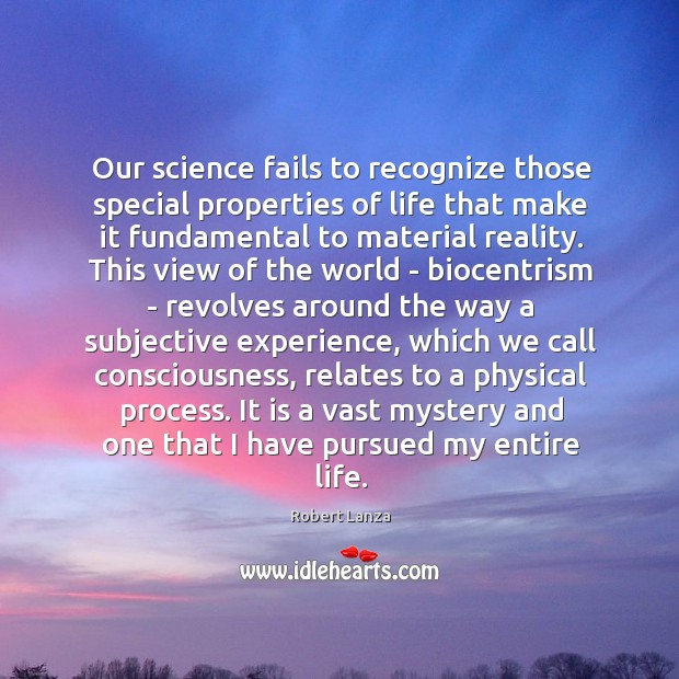 Our science fails to recognize those special properties of life that make Robert Lanza Picture Quote