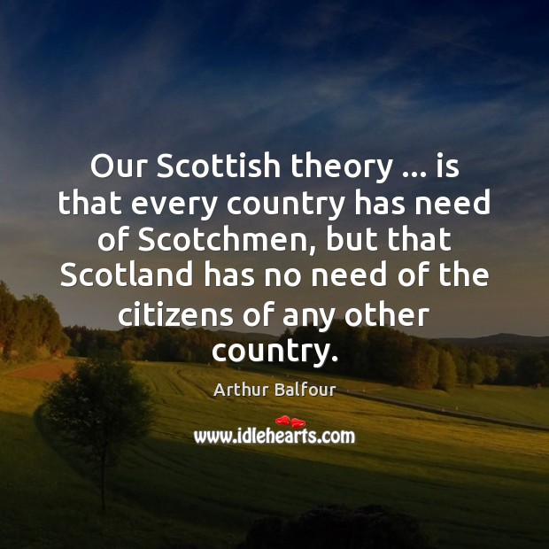 Image, Our Scottish theory … is that every country has need of Scotchmen, but