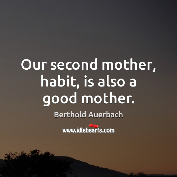 Our second mother, habit, is also a good mother. Image