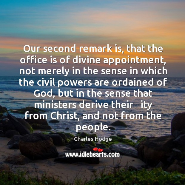 Our second remark is, that the office is of divine appointment, not merely in the sense in which the civil Charles Hodge Picture Quote