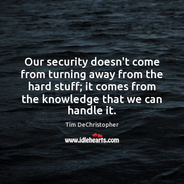 Our security doesn't come from turning away from the hard stuff; it Image