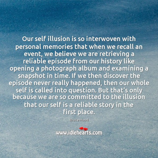 Our self illusion is so interwoven with personal memories that when we Bruce Hood Picture Quote