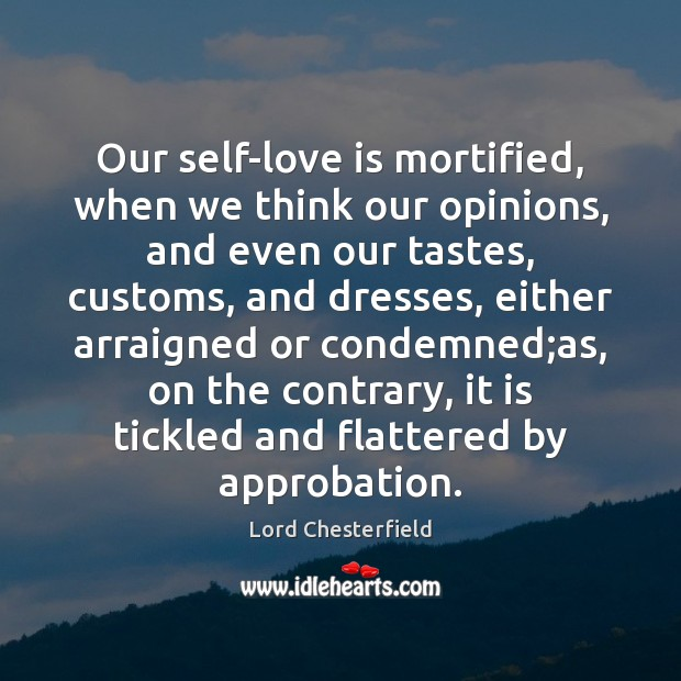 Image, Our self-love is mortified, when we think our opinions, and even our