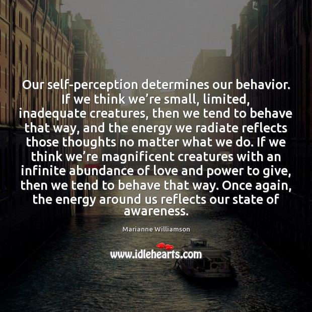 Image, Our self-perception determines our behavior. If we think we're small, limited,