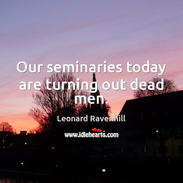 Our seminaries today are turning out dead men. Image