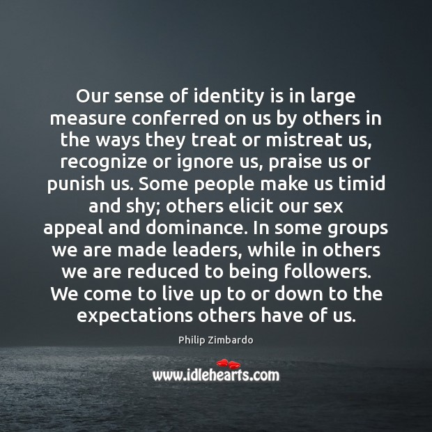 Our sense of identity is in large measure conferred on us by Image