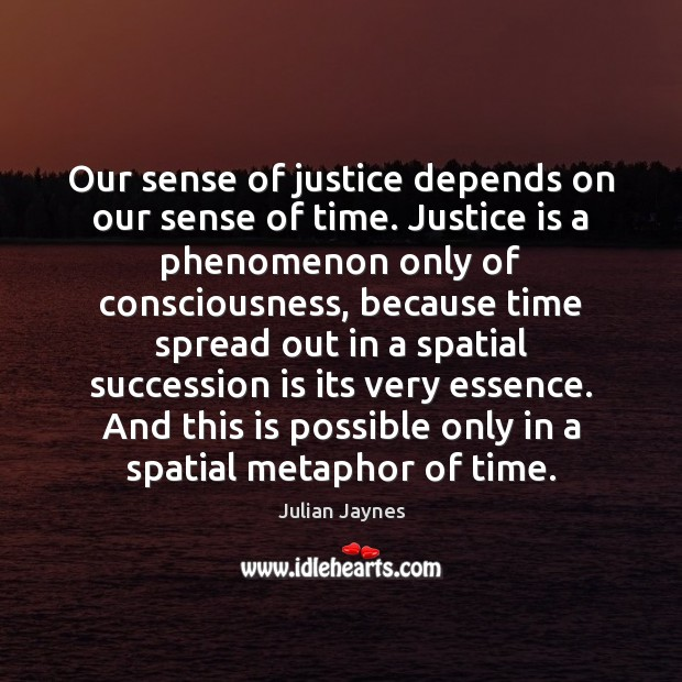 Our sense of justice depends on our sense of time. Justice is Justice Quotes Image