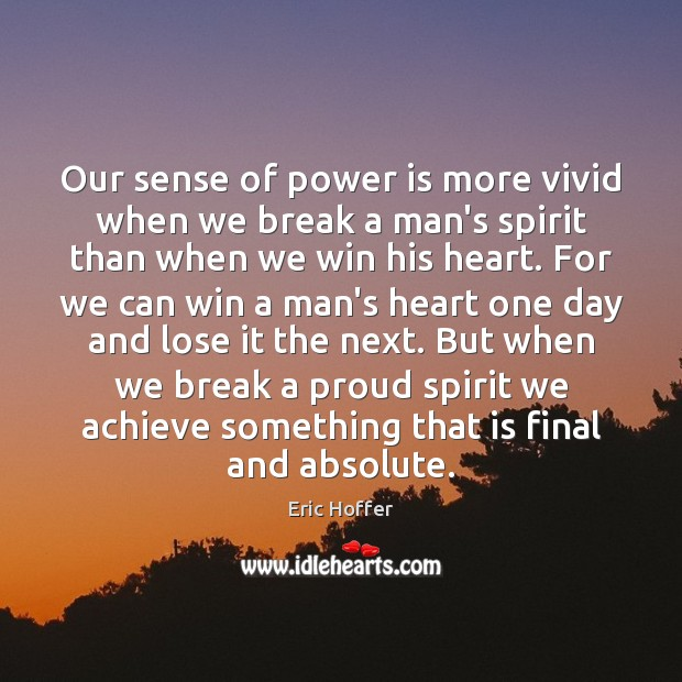 Image, Our sense of power is more vivid when we break a man's