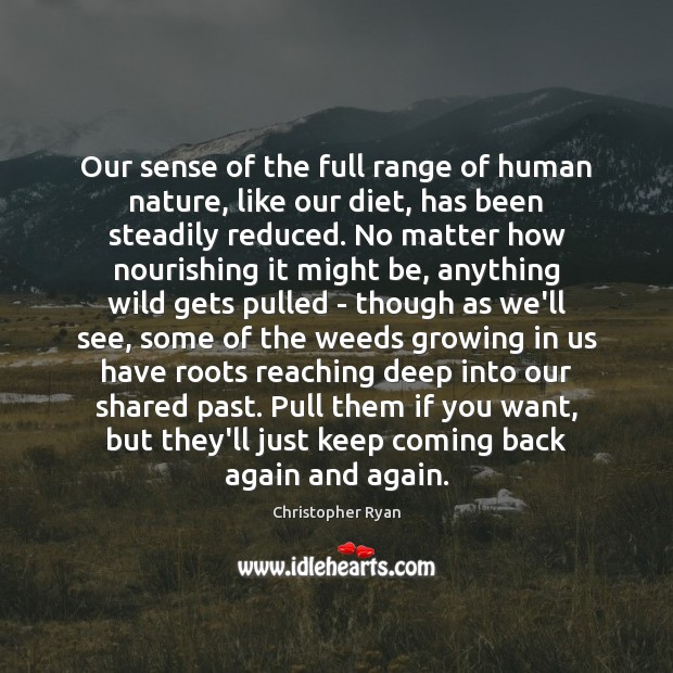 Our sense of the full range of human nature, like our diet, Image