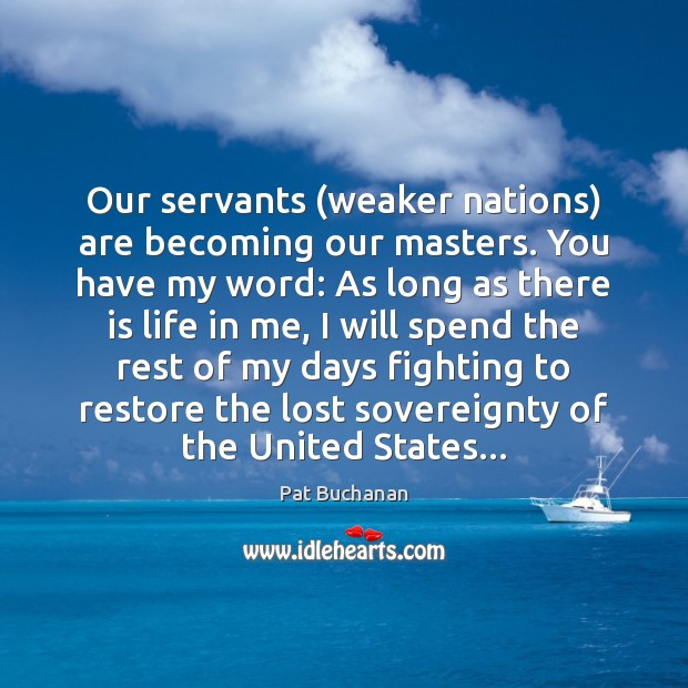 Image, Our servants (weaker nations) are becoming our masters. You have my word:
