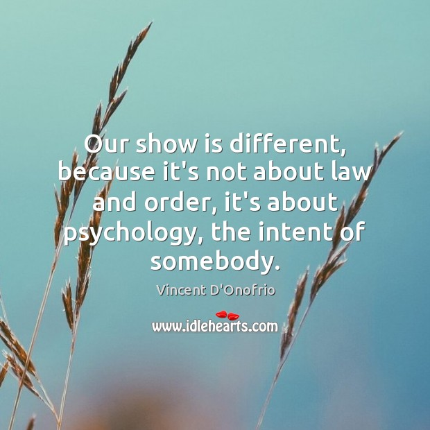 Our show is different, because it's not about law and order, it's Image