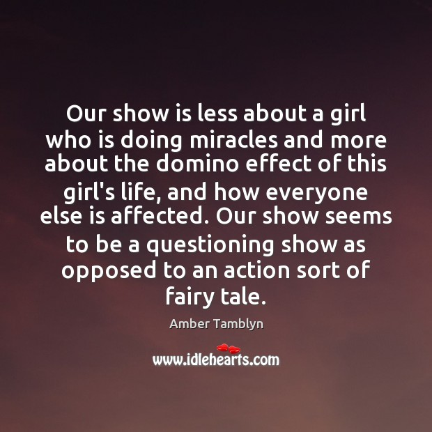 Image, Our show is less about a girl who is doing miracles and