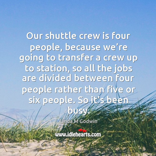 Our shuttle crew is four people, because we're going to transfer a crew up to Image
