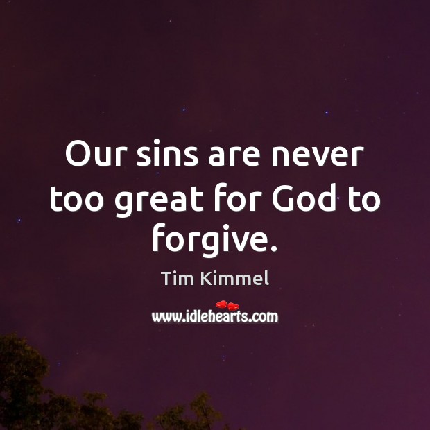 Our sins are never too great for God to forgive. Image