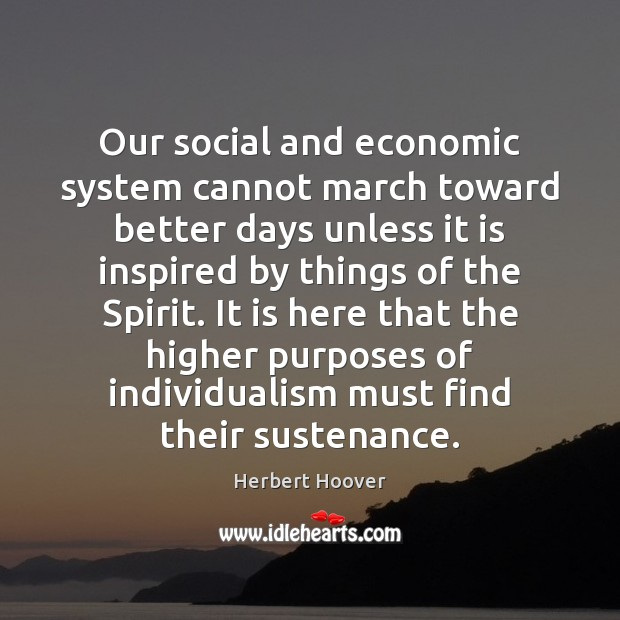 Image, Our social and economic system cannot march toward better days unless it