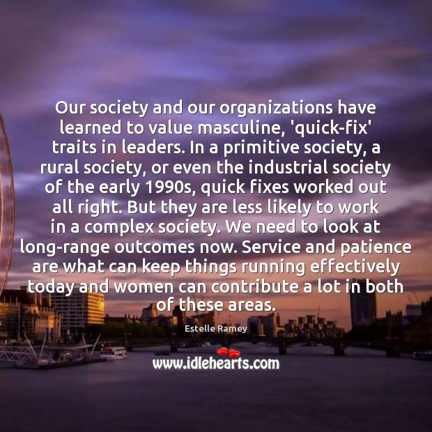 Our society and our organizations have learned to value masculine, 'quick-fix' traits Estelle Ramey Picture Quote