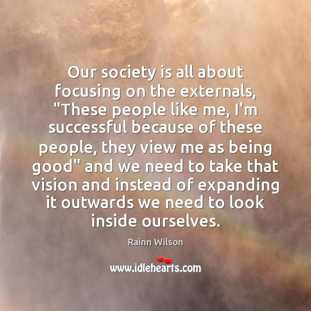 """Our society is all about focusing on the externals, """"These people like Image"""
