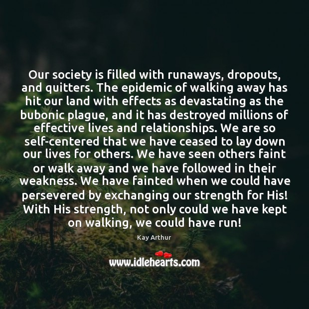 Our society is filled with runaways, dropouts, and quitters. The epidemic of Kay Arthur Picture Quote